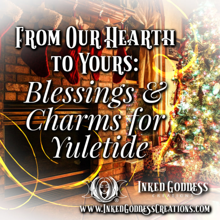 From Our Hearth To Yours: Blessings and Charms for Yuletide