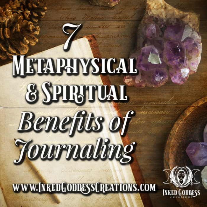 7 Metaphysical & Spiritual Benefits of Journaling