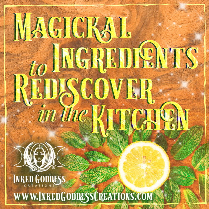Magickal Ingredients to Rediscover in the Kitchen