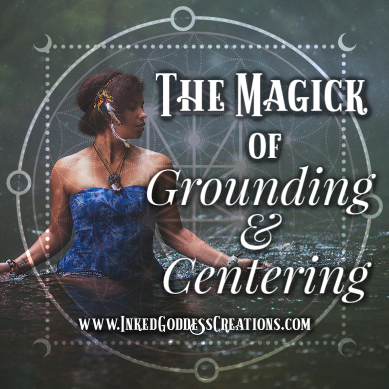The Magick of Grounding & Centering