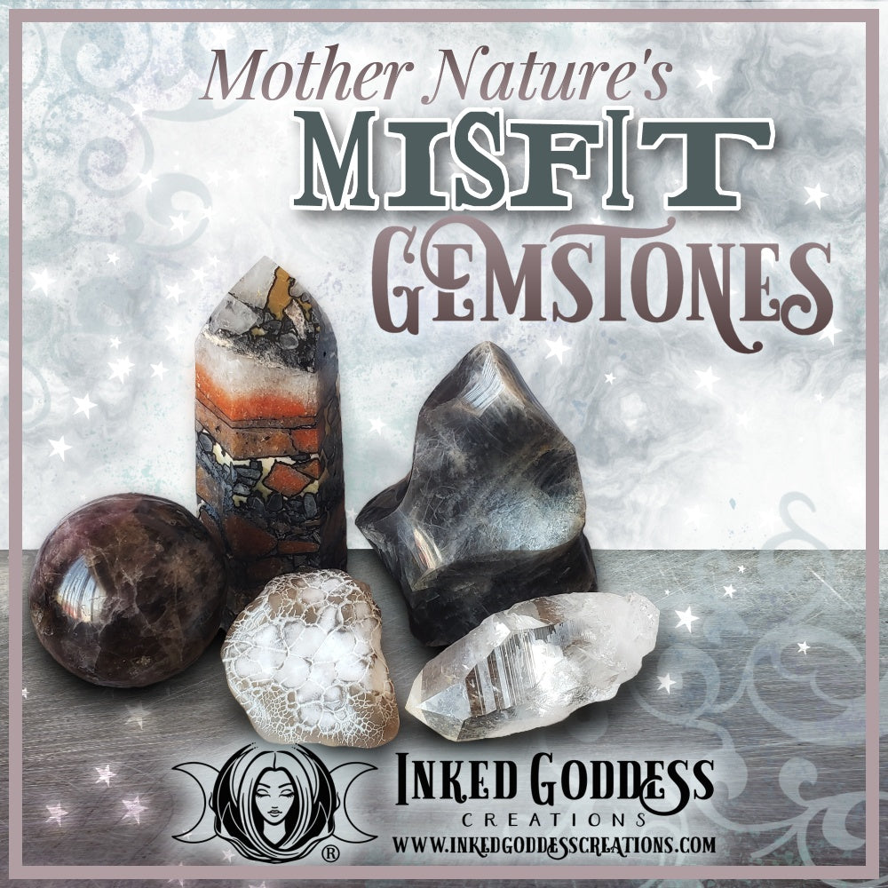 Mother Nature's Misfit Gemstones