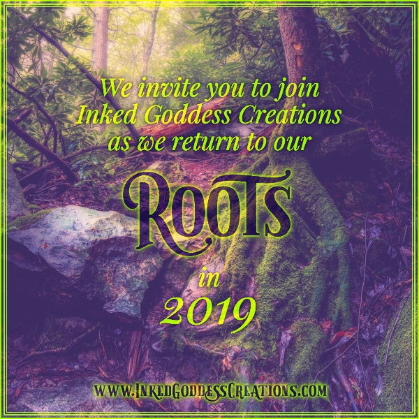 We invite you to join Inked Goddess Creations as we return to our Roots in 2019
