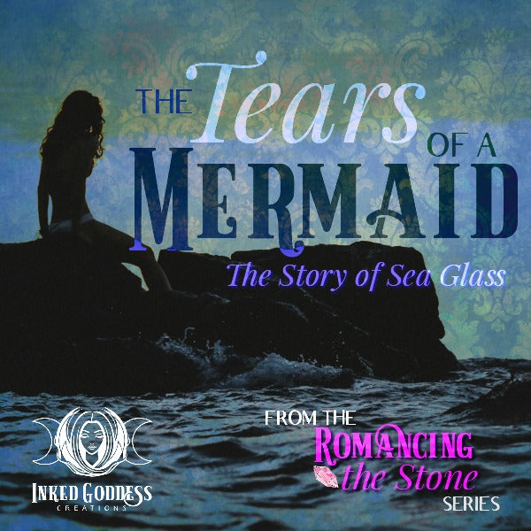 The Tears of a Mermaid: The Story of Sea Glass