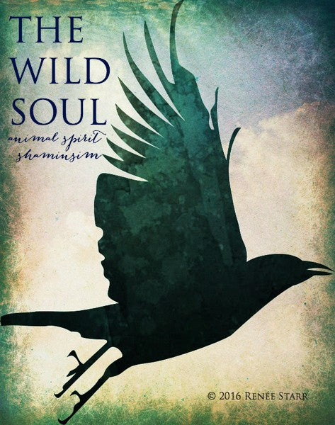 THE WILD SOUL; A Self-Study Course in Animal Spirit Shamanism Magical E-Course