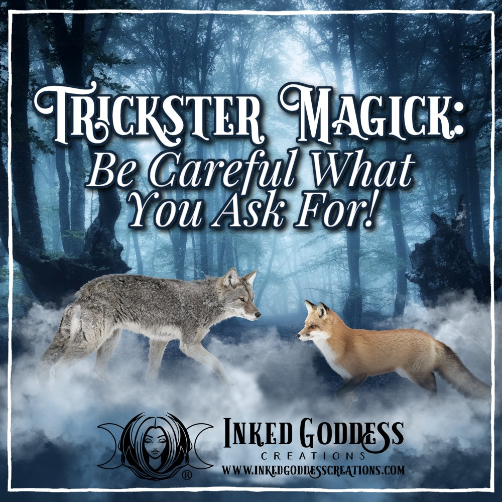 Trickster Magick – Be Careful What You Ask For!