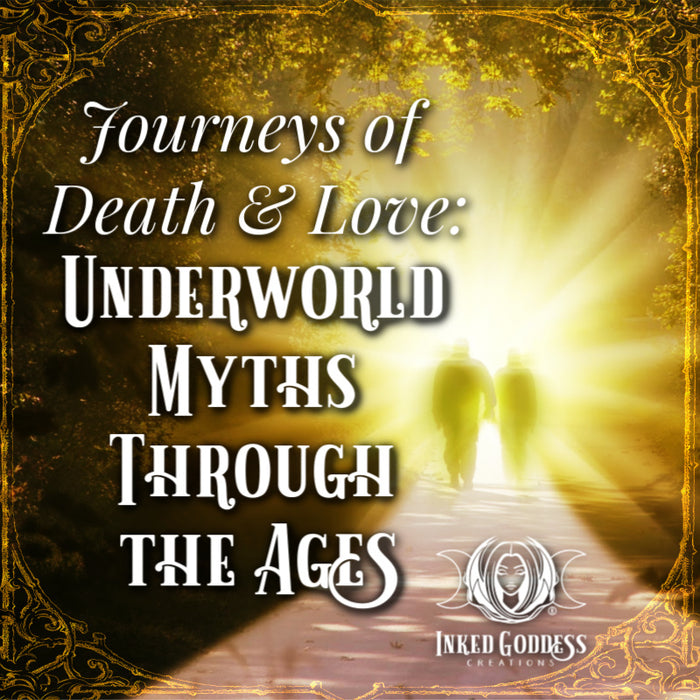 Journeys Of Death And Love: Underworld Myths Through The Ages