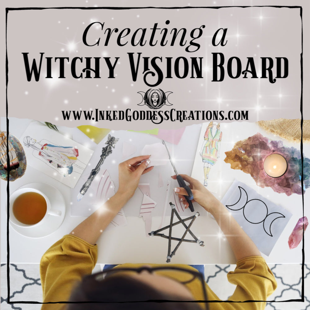 Creating A Witchy Vision Board by Inked Goddess Creations