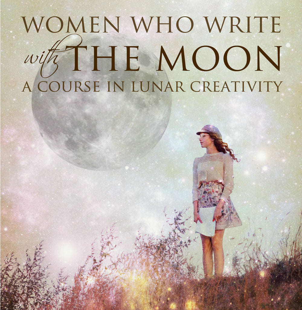 Women Who Write with the Moon- A Course in Lunar Creativity