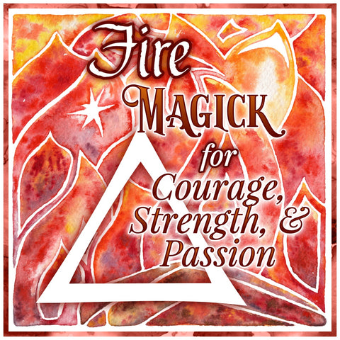 Fire Magick for Courage, Strength, & Passion