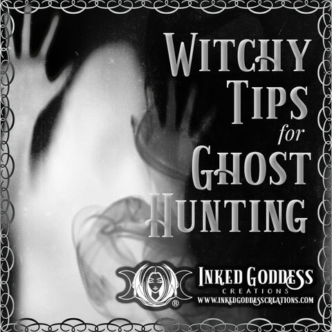 Witchy Tips for Ghost Hunting