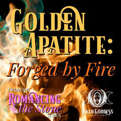 Romancing the Stone- Golden Apatite: Forged by Fire