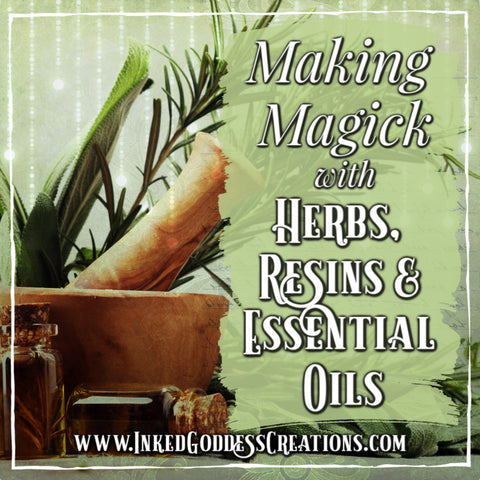 Making Magick with Herbs, Resins, and Essential Oils