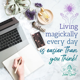 Living magickally every day is easier than you think!