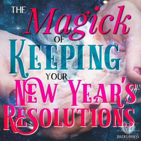 The Magick of Keeping Your New Year's Resolutions