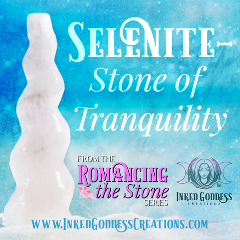 Romancing the Stone: Selenite- Stone of Tranquility