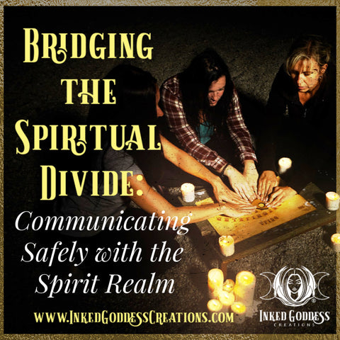 Bridging The Spiritual Divide: Communicating Safely With The Spirit Realm