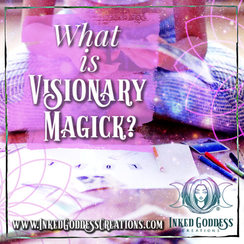 What is Visionary Magick? from Inked Goddess Creations