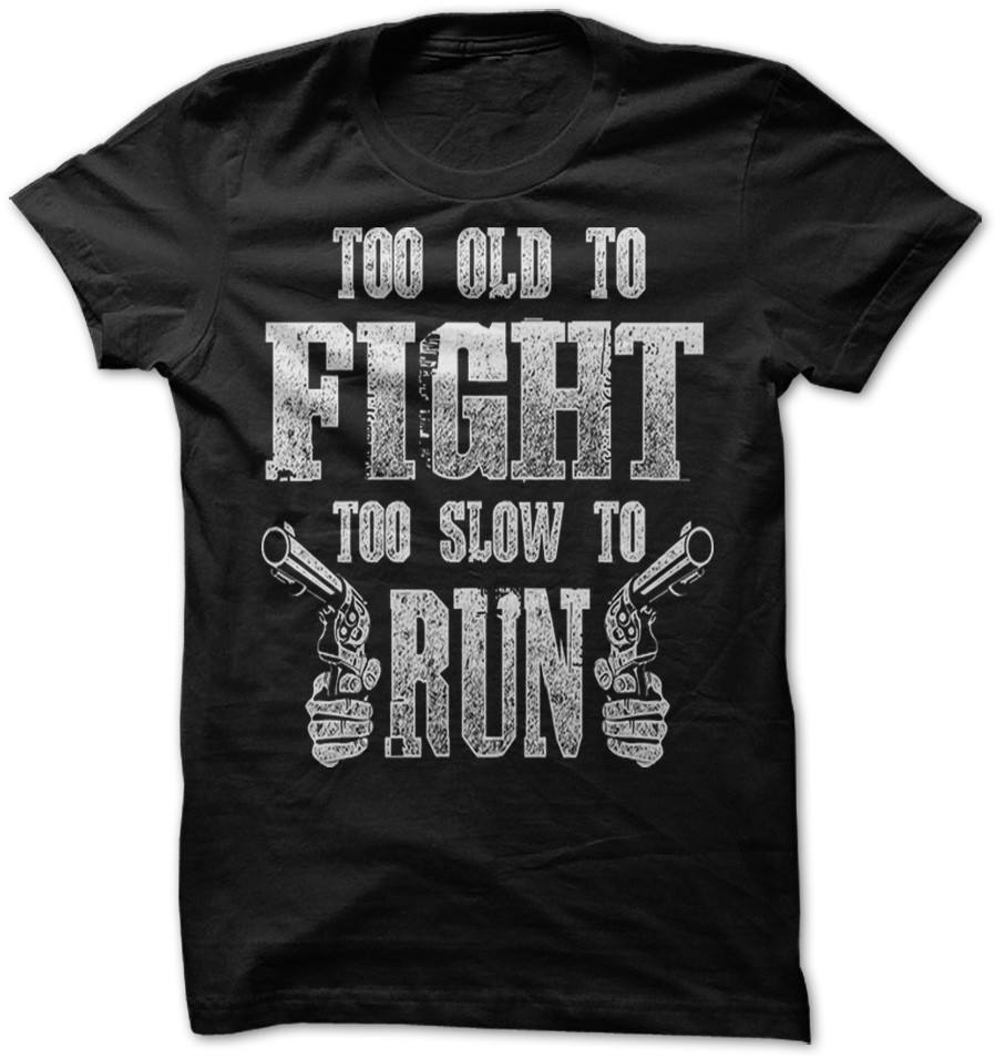 Shirt - TOO OLD TO FIGHT