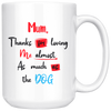 Thank you for loving me almost as much as the Dog Mug 15oz