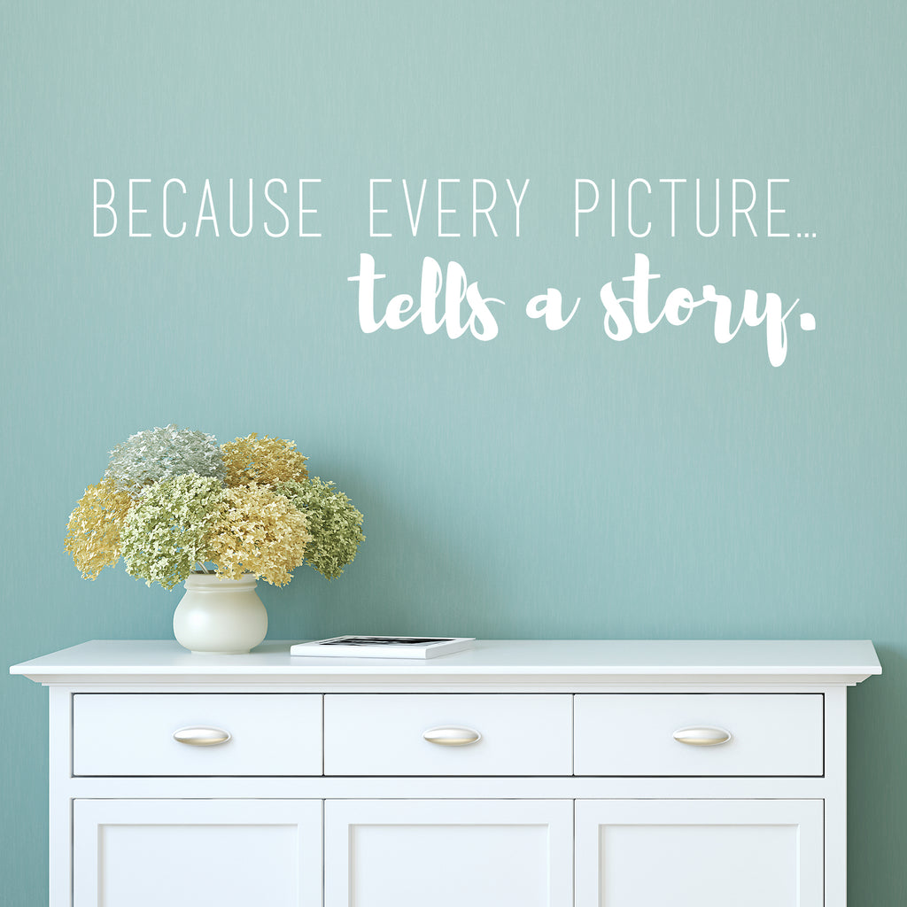 Because Every Picture Tells A Story Decal in White