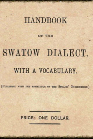 Handbook of the Swatow Dialect with a Vocabulary - The Teochew Store 潮舖