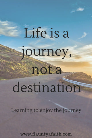 Life is a journey not a destination inspirational blog