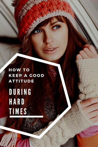 How to Keep a Good Attitude During Hard Times