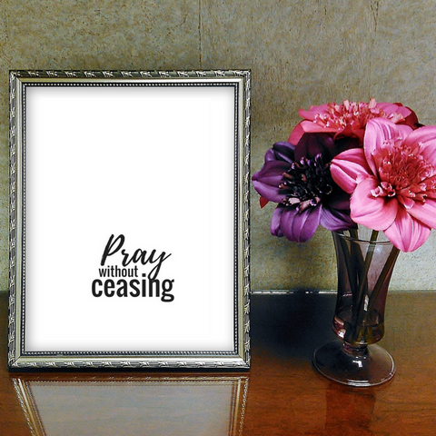 Pray without ceasing 1 thessalonians 5:17 Print Wall Art Home Decor Printable Christian Art Graphic Design House Gift