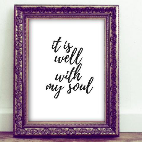 Inspirational Quote Printable, Wall Art Printable, faith, it is well with my soul, quote art, inspirational print art