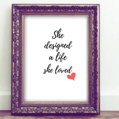 Inspirational Quote Printable, Wall Art Printable, She designed a life she loved, quote art, inspirational print art