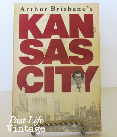 Arthur Brisbane Kansas City 1982 An Unauthorized Biography of Kansas City