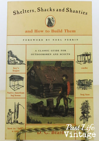 Shelters Shacks and Shanties How to Build Them by D C Beard 1914 Reprint DIY