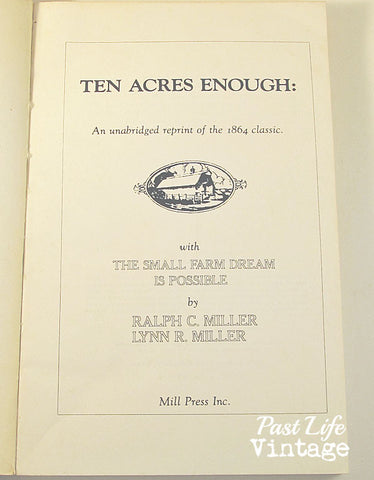 Ten Acres Enough by Ralph and Lynn Miller 1982 Reprint of 1864 Original Small Farm Book