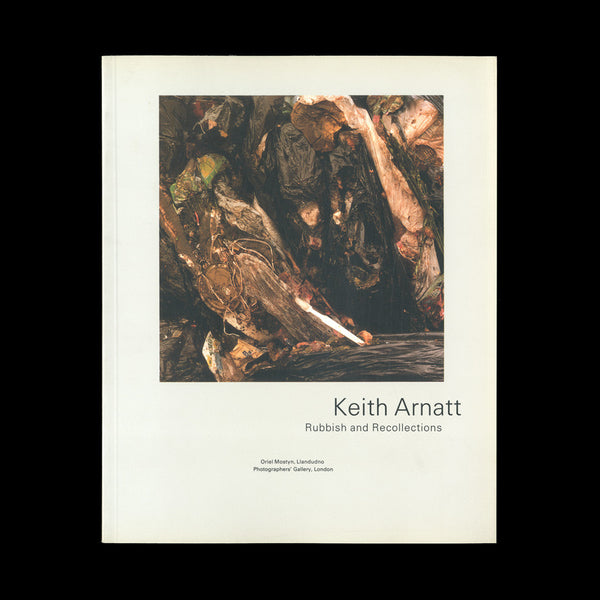 ARNATT, Keith. Rubbish and Recollections. Llandudno / London: Oriel Mostyn / Photographers' Gallery, 1989.