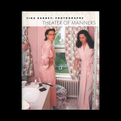 BARNEY, Tina. Photographs: Theater of Manners. Zurich - Berlin - New York: Scalo (1997).