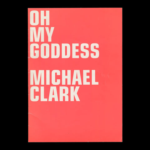 CLARK, Michael. Oh My Goddess. [London]: [Sadler's Wells], [2003].