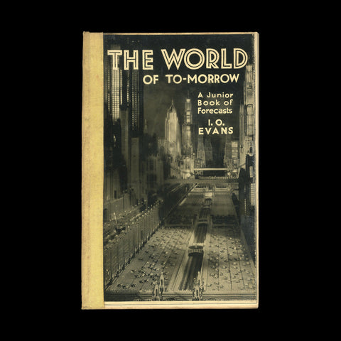 EVANS, I[drisyn]. O[liver]. The World of To-Morrow. London: Denis Archer, 1933.