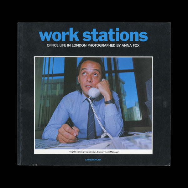 FOX, Anna. Work Stations. Office Life in London… (London): Camerawork, (1988).