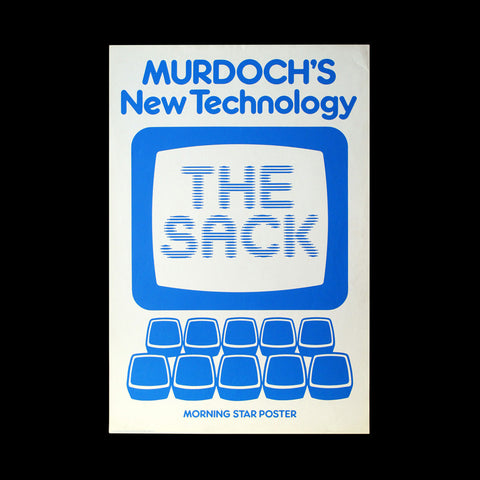 WAPPING DISPUTE. Murdoch's New Technology: The Sack. [London]: A Morning Star Poster, [c.1986].