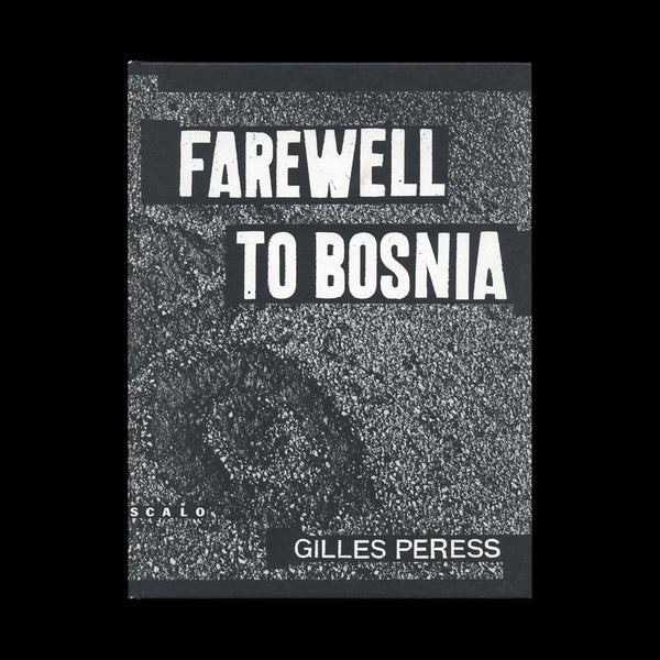 PERESS, Gilles.  Farewell to Bosnia. (Zurich): (Scalo), (1994).