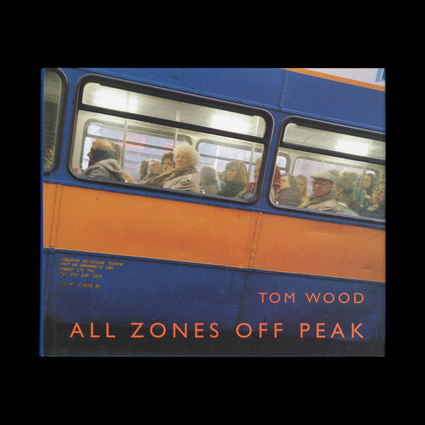 WOOD, Tom. All Zones Off Peak. (Stockport): Dewi Lewis Publishing, (1998). SIGNED