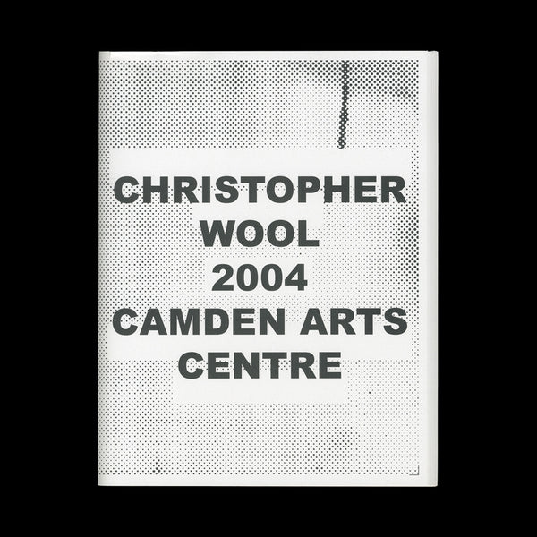 (WOOL, Christopher). Christopher Wool 2004. (London): Camden Arts Centre, (2004).
