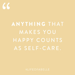 """Anything That Makes You Happy Counts As Self-Care."" - Amber St. Peter"