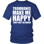 Trombones Make Me Happy - Trendy Gear-District Unisex Shirt / Royal Blue / S-T-shirt - 1