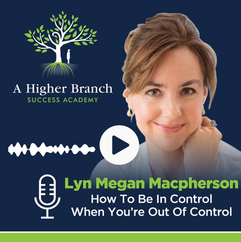 How to be in control when you're out of control A Higher Branch Podcast