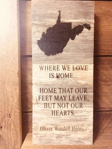 Where we love is home...home that our feet may leave, but not our hearts