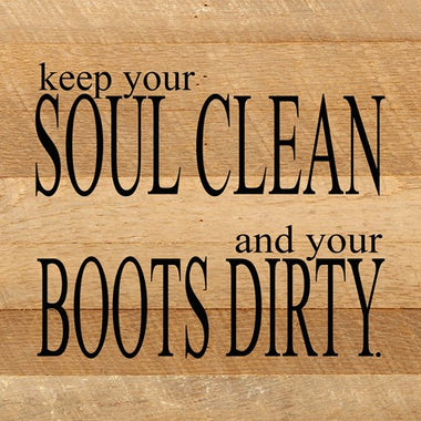 Keep your soul clean & your boots dirty