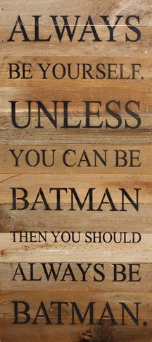 Always be yourself... Batman