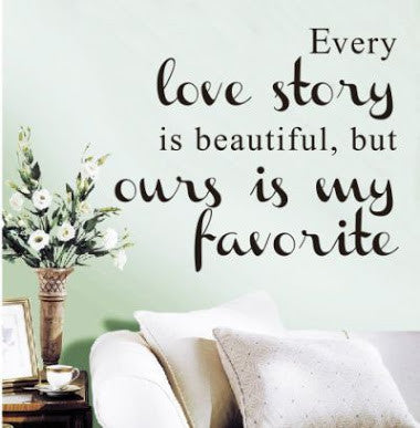 Every love story is beautiful but ours is my favourite wall sticker