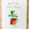 Sad to See You're Leafing - Well Drawn